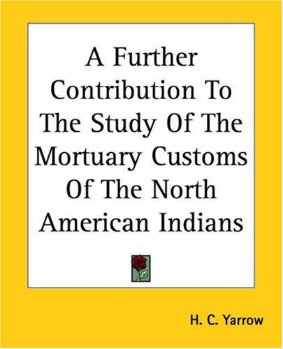 Download A Further Contribution To The Study Of The Mortuary Customs Of The North American Indians