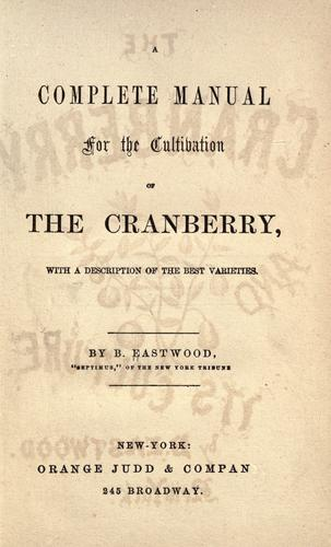 A complete manual for the cultivation of the cranberry.
