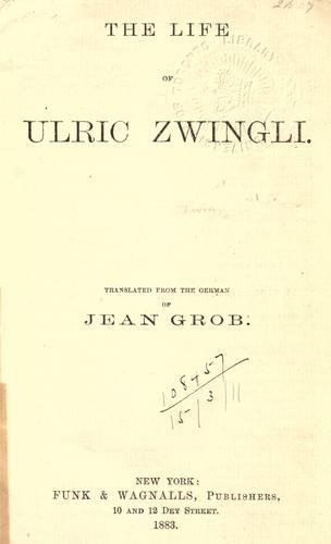 The life of Ulric Zwingli.