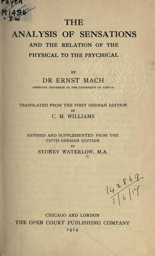 The analysis of sensations and the relation of the physical to the psychical.
