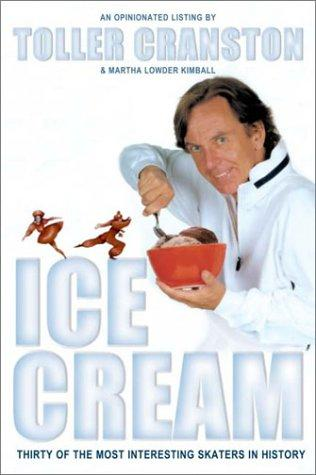 Ice Cream: Thirty of the Most Interesting Skaters in History, Cranston, Toller; Martha Lowder Kimball
