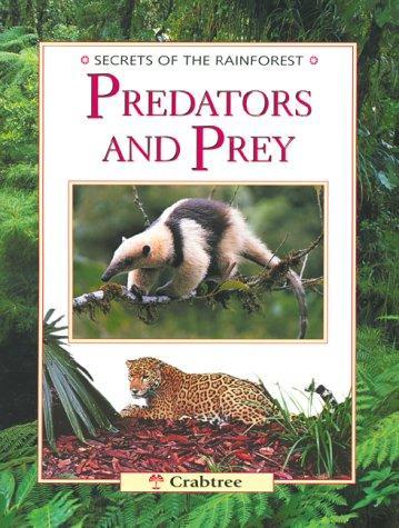 Predators and Prey (Secrets of the Rainforest)