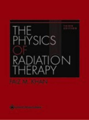 The Physics of Radiation Therapy (Third Edition), Khan, Faiz M.