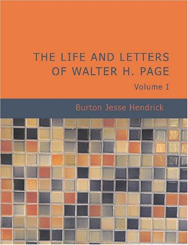 Download The Life and Letters of Walter H. Page Volume I (Large Print Edition)