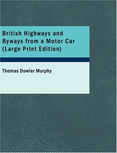 British Highways and Byways from a Motor Car (Large Print Edition)