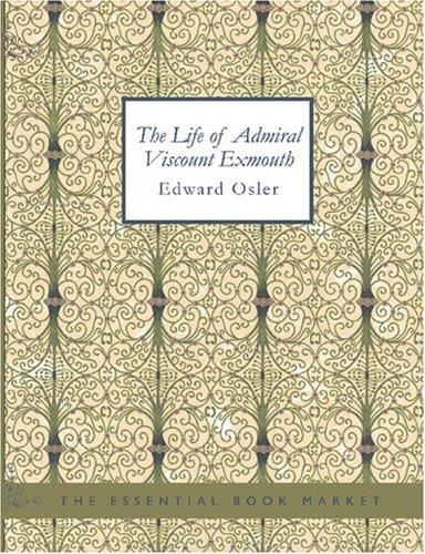 The Life of Admiral Viscount Exmouth (Large Print Edition)