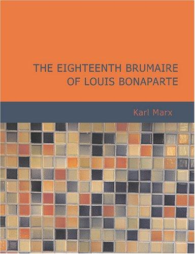 Eighteenth Brumaire of Louis Bonaparte (Large Print Edition)
