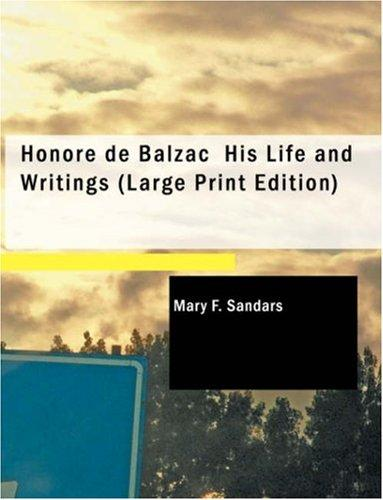 Download Honore de Balzac His Life and Writings (Large Print Edition): Honore de Balzac His Life and Writings (Large Print Edition)
