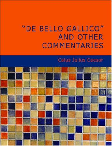 De Bello Gallico and Other Commentaries (Large Print Edition)