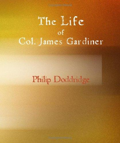 The Life of Col. James Gardiner (Large Print Edition)