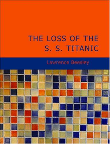 The Loss of the S. S. Titanic (Large Print Edition)