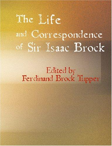 Download The Life and Correspondence of Sir Isaac Brock (Large Print Edition)