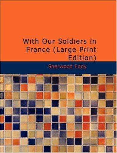 With Our Soldiers in France (Large Print Edition)