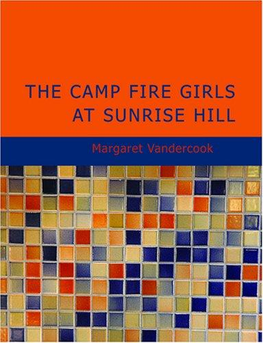 The Camp Fire Girls at Sunrise Hill (Large Print Edition)