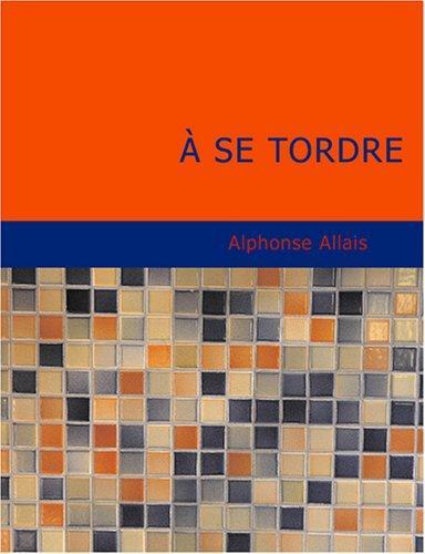 Download A Se Tordre (Large Print Edition)