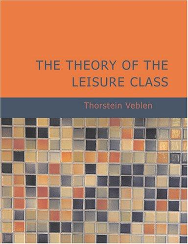 The Theory of the Leisure Class (Large Print Edition)
