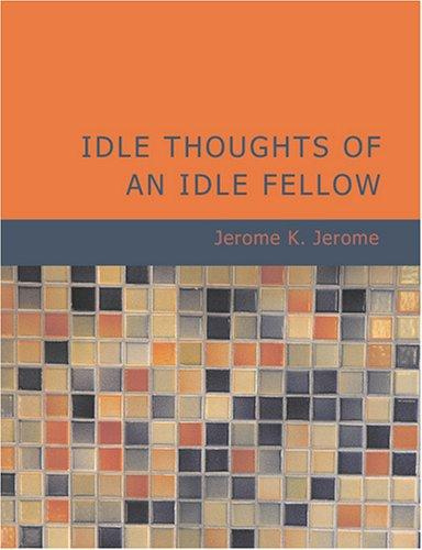 Download Idle Thoughts of an Idle Fellow (Large Print Edition)