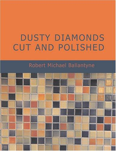 Dusty Diamonds Cut and Polished (Large Print Edition)