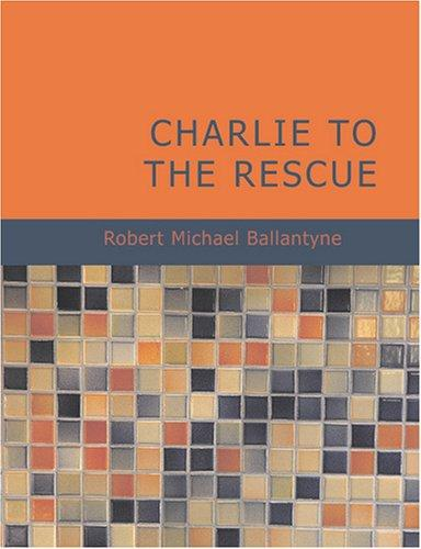 Charlie to the Rescue (Large Print Edition)