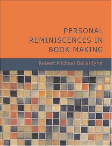 Personal Reminiscences In Book Making (Large Print Edition)