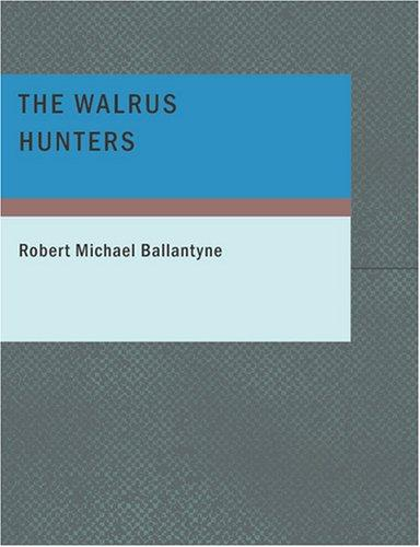Download The Walrus Hunters (Large Print Edition)