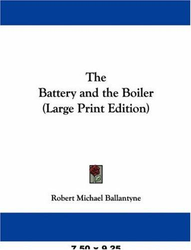 The Battery and the Boiler (Large Print Edition)