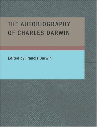 Download The Autobiography of Charles Darwin (Large Print Edition)