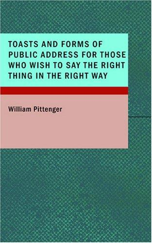 Download Toasts and Forms of Public Address for Those Who Wish to Say the Right Thing in the Right Way