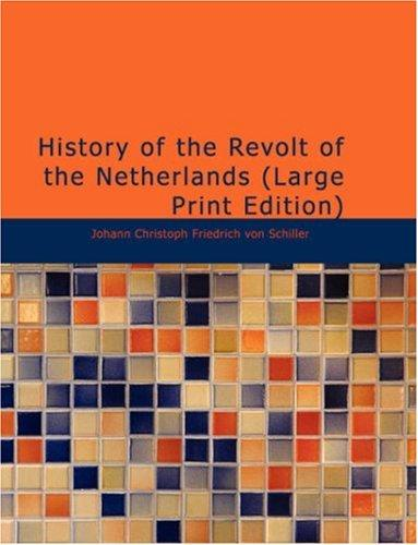 History of the Revolt of the Netherlands (Large Print Edition)
