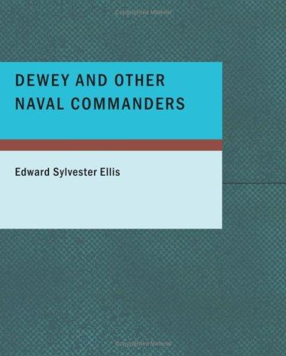 Download Dewey and Other Naval Commanders (Large Print Edition)
