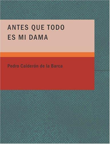 Antes Que Todo es mi Dama (Large Print Edition)