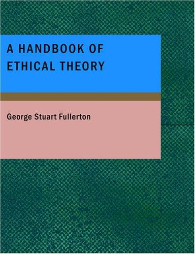 A Handbook of Ethical Theory (Large Print Edition)
