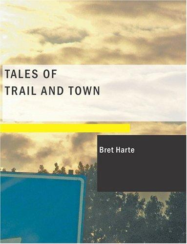 Download Tales of Trail and Town (Large Print Edition)