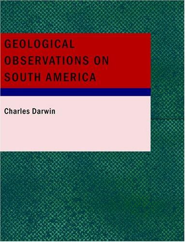 Download Geological Observations on South America (Large Print Edition)