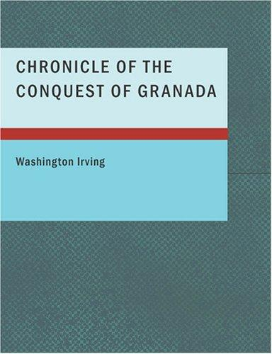 Download Chronicle of the Conquest of Granada (Large Print Edition)