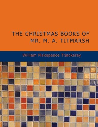 The Christmas Books of Mr. M.A. Titmarsh (Large Print Edition)