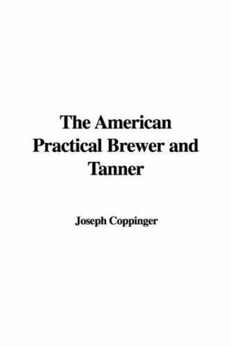 Download The American Practical Brewer and Tanner