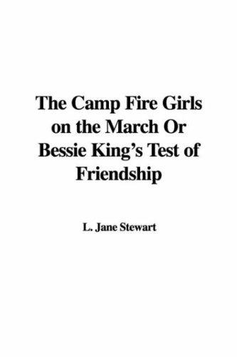 Download The Camp Fire Girls on the March Or Bessie King's Test of Friendship