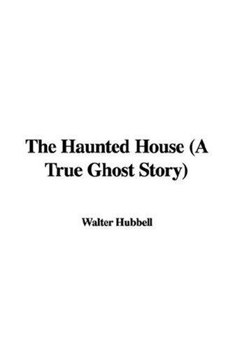 The Haunted House (A True Ghost Story)