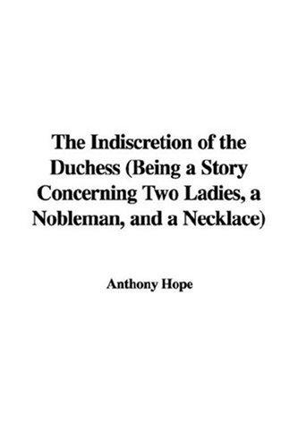 The Indiscretion of the Duchess (Being a Story Concerning Two Ladies, a Nobleman, and a Necklace)