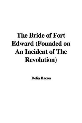 The Bride of Fort Edward (Founded on An Incident of The Revolution)