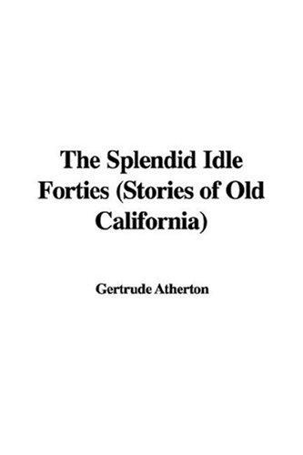 Download The Splendid Idle Forties (Stories of Old California)