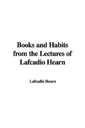 Download Books and Habits from the Lectures of Lafcadio Hearn