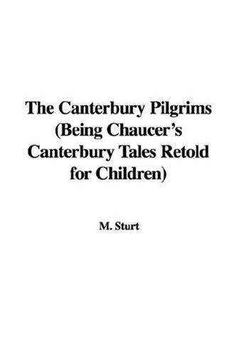 The Canterbury Pilgrims (Being Chaucer's Canterbury Tales Retold for Children)