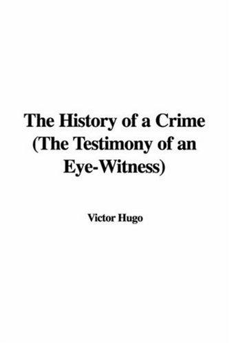 Download The History of a Crime (The Testimony of an Eye-Witness)
