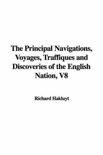 The Principal Navigations, Voyages, Traffiques and Discoveries of the English Nation, V8