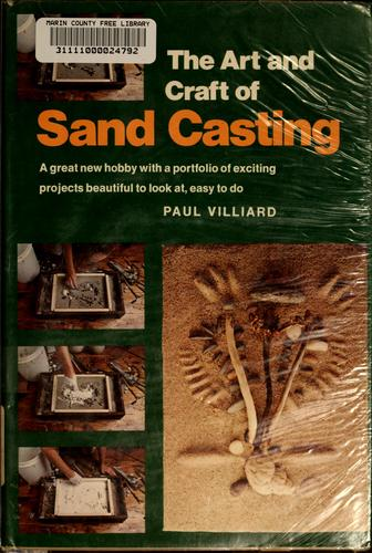 The Art and Craft of Sand Casting, Villiard, Paul