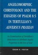 Download Angelomorphic christology and the exegesis of Psalm 8:5 in Tertullian's Adversus Praxean