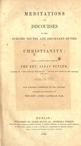 Meditations and discourses on the sublime truths and important duties of Christianity.