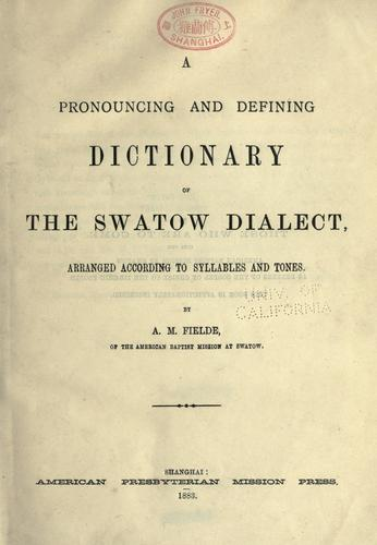 A pronouncing and defining dictionary of the Swatow dialect by Adele M. Fielde